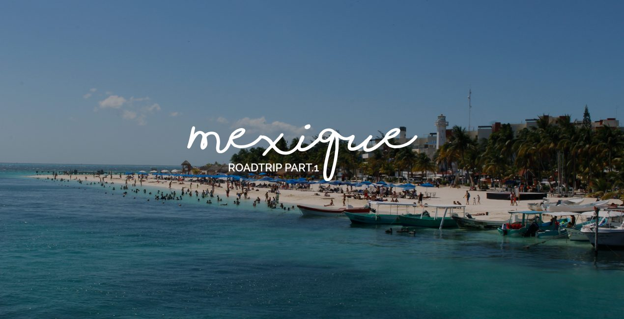 Roadtrip Mexique - Yucatan - Quintanna -part1